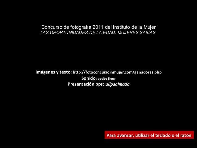 Imágenes y texto: http://fotoconcursoinmujer.com/ganadoras.php Sonido: petite fleur Presentación pps: alipaalmada Para ava...