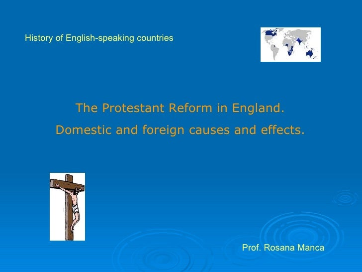 History of English-speaking countries The Protestant Reform in England.  Domestic and foreign causes and effects.  Prof. R...