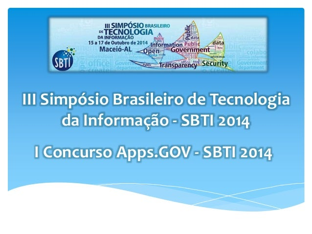 III Simpósio Brasileiro de Tecnologia  da Informação - SBTI 2014  I Concurso Apps.GOV - SBTI 2014