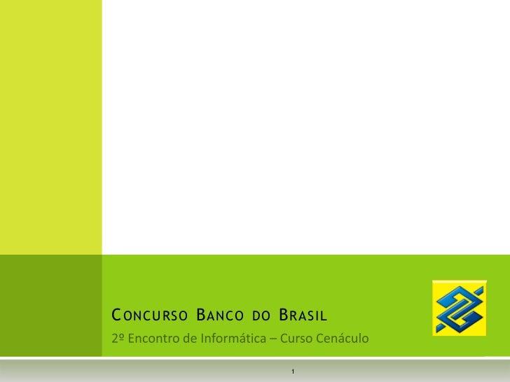 2º Encontro de Informática – Curso Cenáculo<br />Concurso Banco do Brasil<br />1<br />