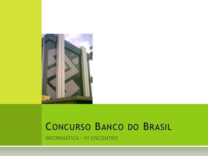 Concurso Banco do Brasil<br />INFORMÁTICA – 5º ENCONTRO<br />