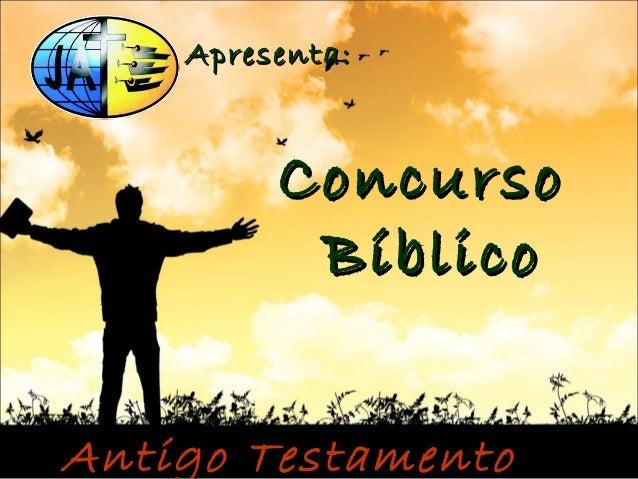 ConcursoConcurso BíblicoBíblico Apresenta:Apresenta: Antigo TestamentoAntigo Testamento