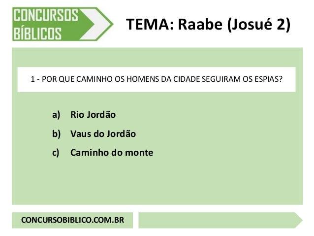 a) Rio Jordão b) Vaus do Jordão c) Caminho do monte TEMA: Raabe (Josué 2) 1 - POR QUE CAMINHO OS HOMENS DA CIDADE SEGUIRAM...