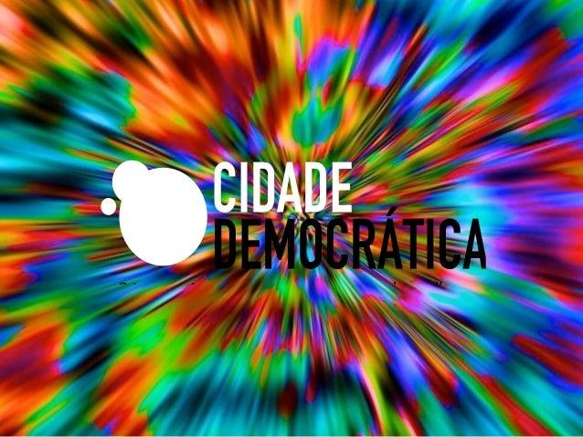 INSTITUTO Cidade Democrática O Cidade Democrática é um espaço de colaboração em que cidadãos, empresas, ongs e políticos d...
