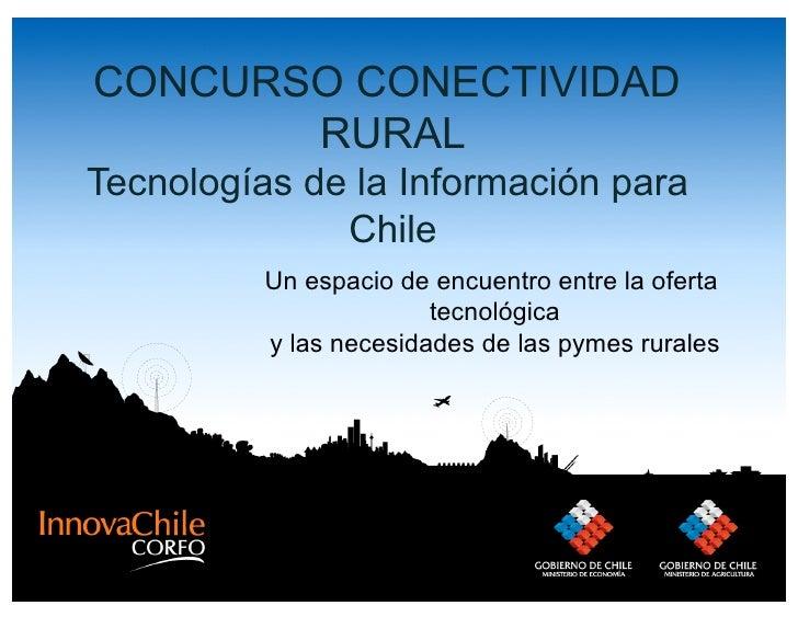 CONCURSO CONECTIVIDAD        RURAL Tecnologías de la Información para               Chile           Un espacio de encuentr...