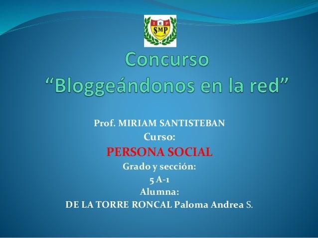 Prof. MIRIAM SANTISTEBAN Curso: PERSONA SOCIAL Grado y sección: 5 A-1 Alumna: DE LA TORRE RONCAL Paloma Andrea S.
