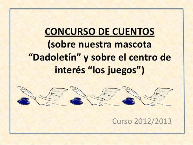 """CONCURSO DE CUENTOS(sobre nuestra mascota""""Dadoletín"""" y sobre el centro deinterés """"los juegos"""")Curso 2012/2013"""