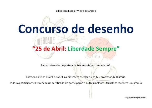 """Biblioteca Escolar Vieira de Araújo       Concurso de desenho                  """"25 de Abril: Liberdade Sempre""""            ..."""