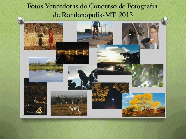 Fotos Vencedoras do Concurso de Fotografia de Rondonópolis-MT. 2013