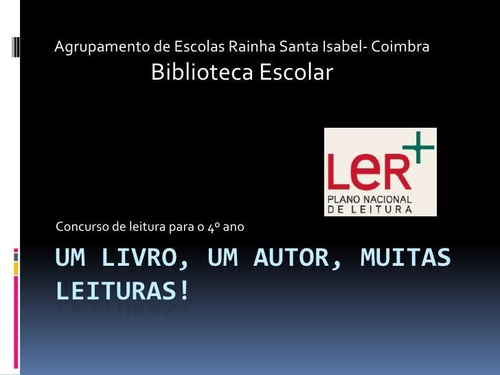 Agrupamento de Escolas Rainha Santa Isabel- Coimbra                Biblioteca EscolarConcurso de leitura para o 4º anoUM L...