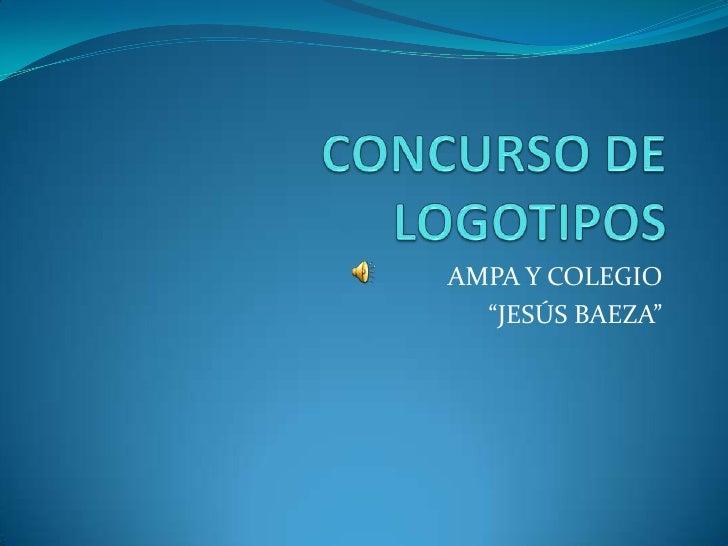 """CONCURSO DE LOGOTIPOS<br />AMPA Y COLEGIO <br />""""JESÚS BAEZA""""<br />"""
