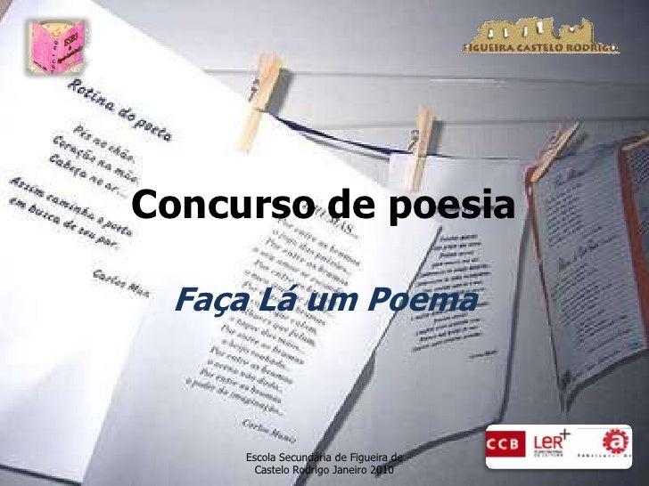 Concurso de poesia<br />Faça Lá um Poema<br />Escola Secundária de Figueira de Castelo Rodrigo Janeiro 2010<br />