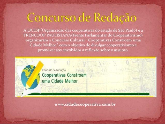 A OCESP(Organização das cooperativas do estado de São Paulo) e aFRENCOOP PAULISTANA(Frente Parlamentar do Cooperativismo) ...