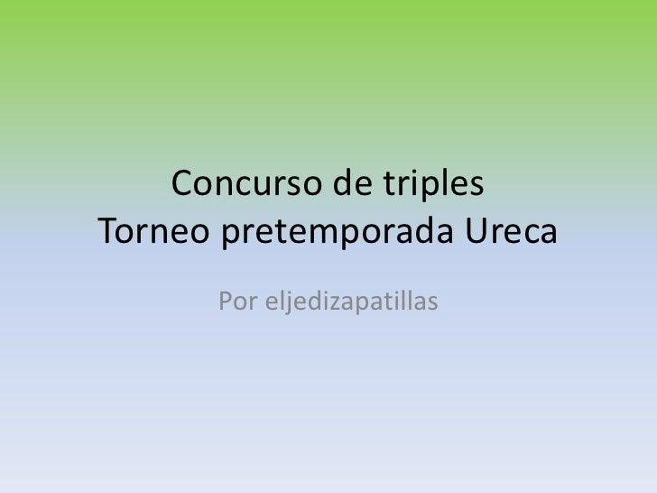 Concurso de triplesTorneo pretemporada Ureca<br />Por eljedizapatillas<br />