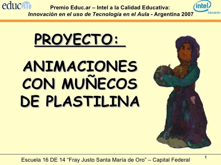 """PROYECTO:  ANIMACIONES CON MUÑECOS DE PLASTILINA Escuela 16 DE 14 """"Fray Justo Santa María de Oro"""" – Capital Federal Premio..."""