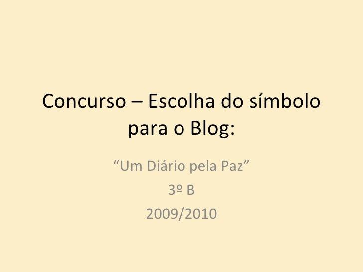 """Concurso – Escolha do símbolo para o Blog: """" Um Diário pela Paz"""" 3º B 2009/2010"""