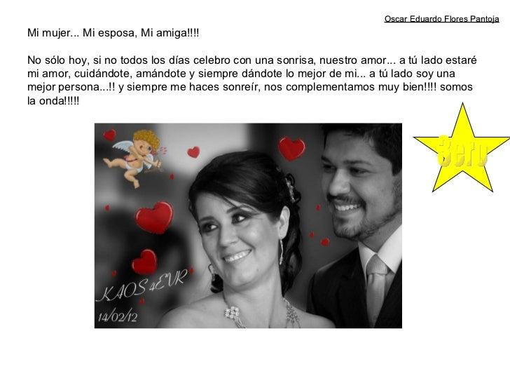 Mi mujer... Mi esposa, Mi amiga!!!!  No sólo hoy, si no todos los días celebro con una sonrisa, nuestro amor... a tú lado ...