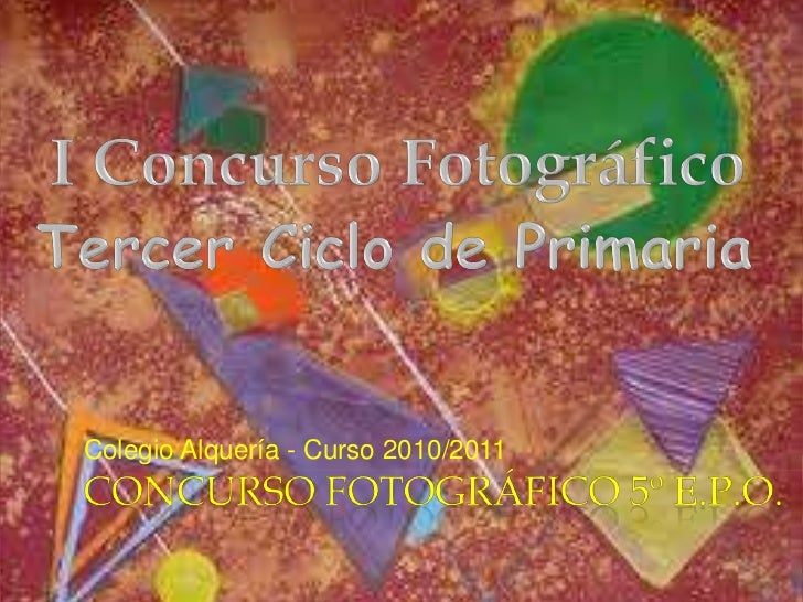 I Concurso Fotográfico<br />Tercer Ciclo de Primaria<br />Colegio Alquería - Curso 2010/2011<br />CONCURSO FOTOGRÁFICO 5º ...