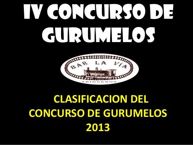 IV CONCURSO DE  GURUMELOS   CCLASIFICACION DELCONCURSO DE GURUMELOS          2013