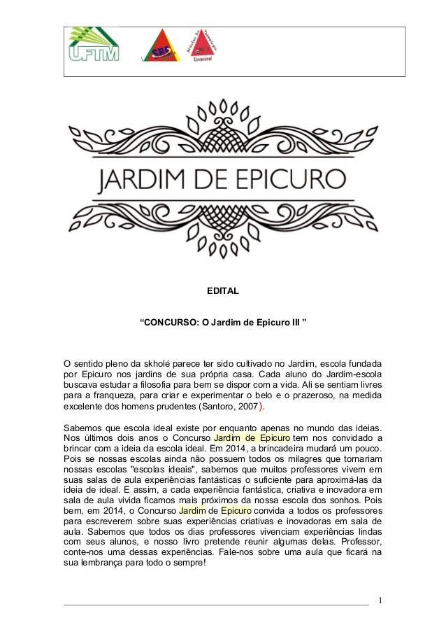 """EDITAL """"CONCURSO: O Jardim de Epicuro III """" O sentido pleno da skholé parece ter sido cultivado no Jardim, escola fundada ..."""