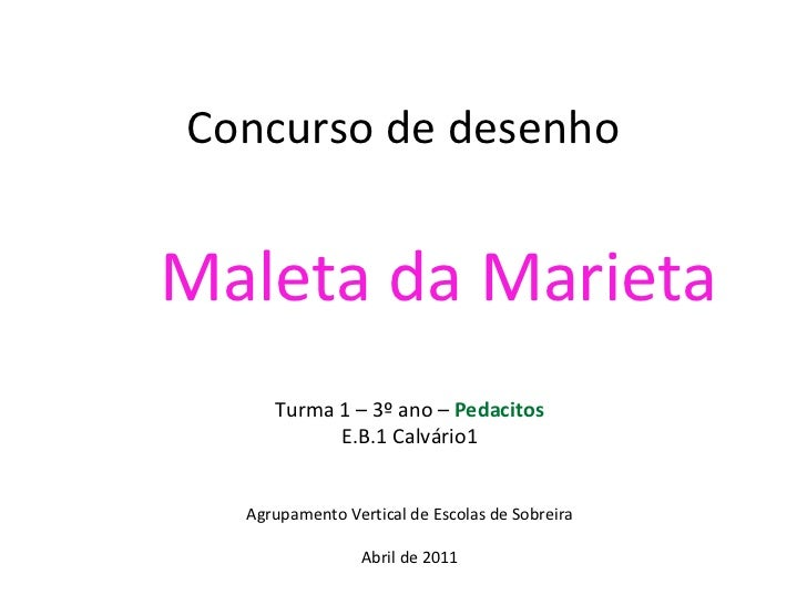 Concurso de desenho Maleta da Marieta Turma 1 – 3º ano –  Pedacitos E.B.1 Calvário1 Agrupamento Vertical de Escolas de Sob...