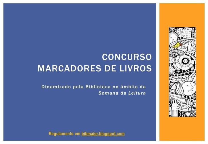 CONCURSOMARCADORES DE LIVROSDinamizado pela Biblioteca no âmbito da                     Semana da Leitura  Regulamento em ...
