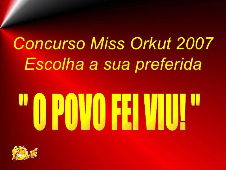 "Concurso Miss Orkut 2007 Escolha a sua preferida "" O POVO FEI VIU! """