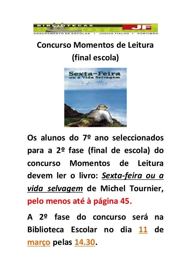 Concurso Momentos de Leitura (final escola) Os alunos do 7º ano seleccionados para a 2º fase (final de escola) do concurso...