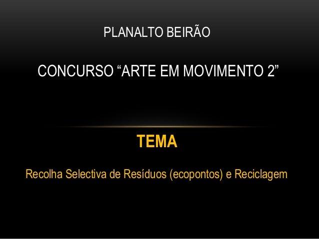 """PLANALTO BEIRÃO CONCURSO """"ARTE EM MOVIMENTO 2"""" Recolha Selectiva de Resíduos (ecopontos) e Reciclagem TEMA"""