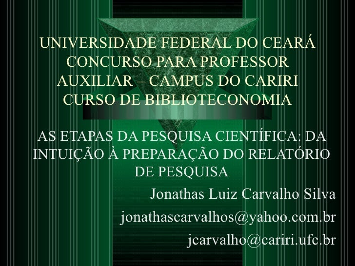 UNIVERSIDADE FEDERAL DO CEARÁ CONCURSO PARA PROFESSOR AUXILIAR – CAMPUS DO CARIRI CURSO DE BIBLIOTECONOMIA AS ETAPAS DA PE...