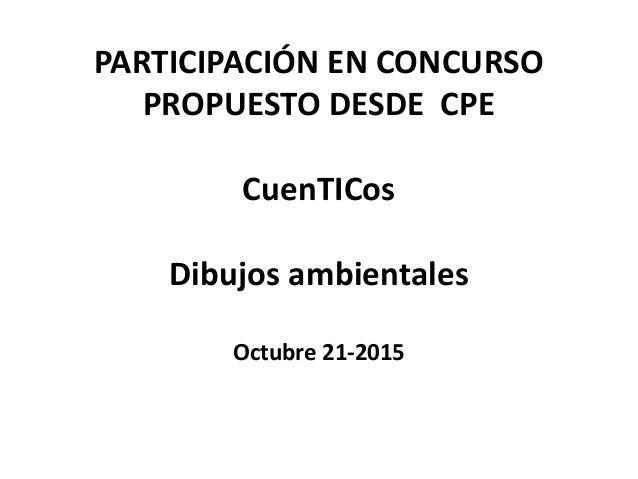 PARTICIPACIÓN EN CONCURSO PROPUESTO DESDE CPE CuenTICos Dibujos ambientales Octubre 21-2015