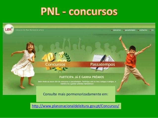 Consulte mais pormenorizadamente em:http://www.planonacionaldeleitura.gov.pt/Concursos/