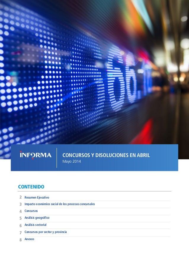 CONCURSOS Y DISOLUCIONES EN ABRIL Mayo 2014 CONTENIDO Concursos Resumen Ejecutivo2 5 4 3 Análisis geográfico Análisis sect...