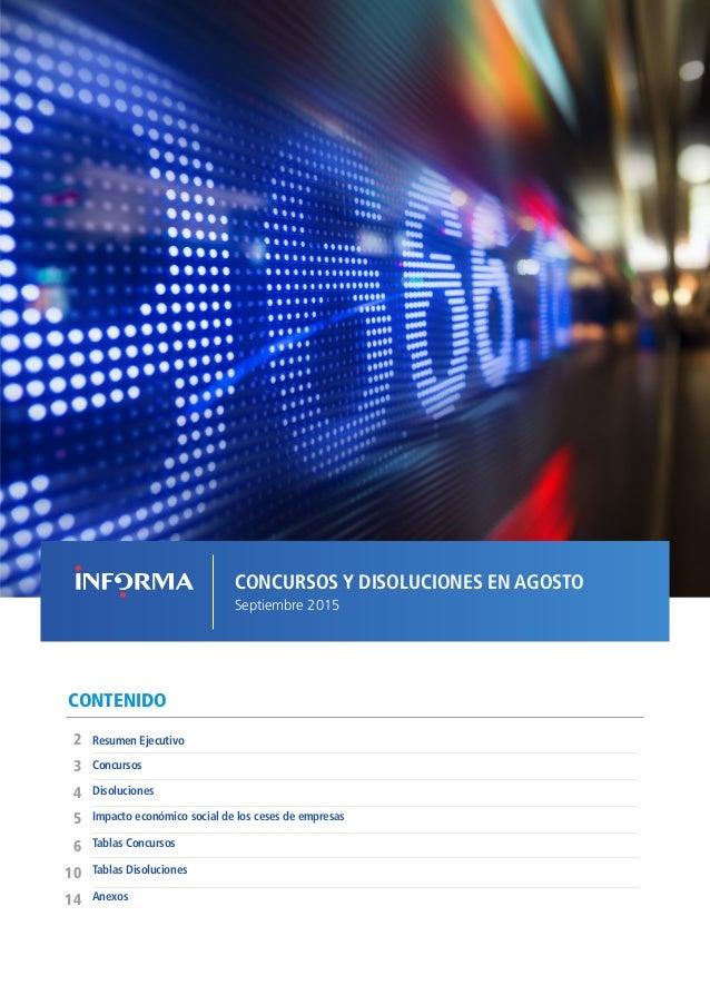 CONCURSOS Y DISOLUCIONES EN AGOSTO Septiembre 2015 CONTENIDO Disoluciones Resumen Ejecutivo2 5 4 3 Impacto económico socia...
