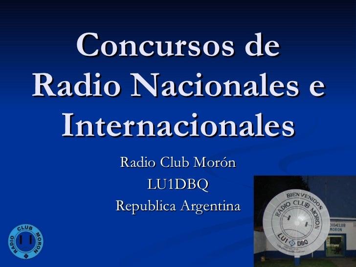 Concursos de Radio Nacionales e Internacionales Radio Club Morón LU1DBQ Republica Argentina