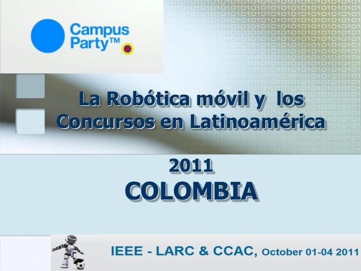 La Robótica móvil y losConcursos en Latinoamérica          2011      COLOMBIA