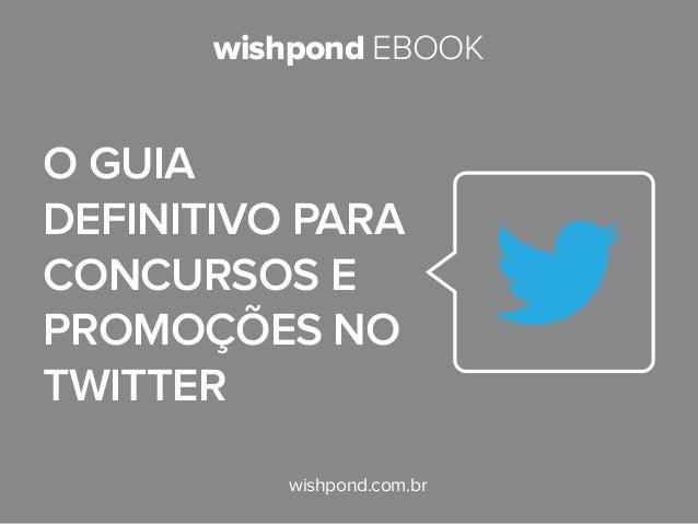 wishpond EBOOK wishpond.com.br O guia definitivo para concursos e promoções no Twitter