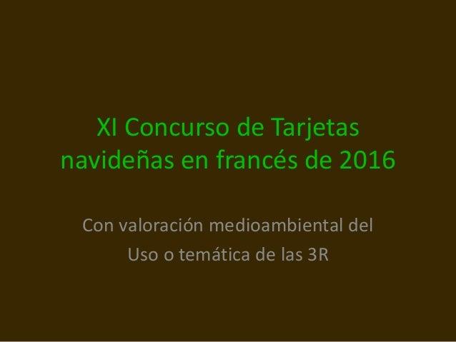 XI Concurso de Tarjetas navide�as en franc�s de 2016 Con valoraci�n medioambiental del Uso o tem�tica de las 3R