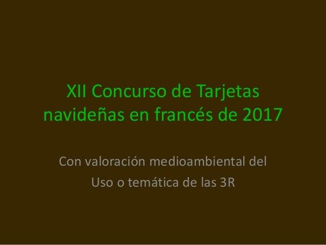 XII Concurso de Tarjetas navide�as en franc�s de 2017 Con valoraci�n medioambiental del Uso o tem�tica de las 3R