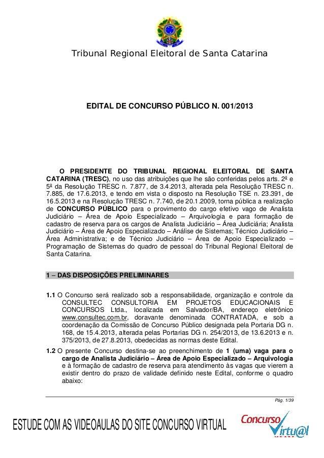 Tribunal Regional Eleitoral de Santa Catarina  EDITAL DE CONCURSO PÚBLICO N. 001/2013  O PRESIDENTE DO TRIBUNAL REGIONAL E...