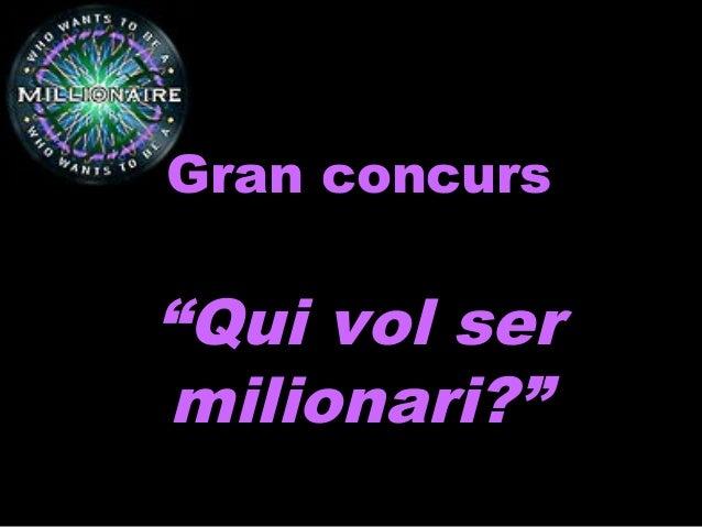 "Gran concursGran concurs ""Qui vol ser""Qui vol ser milionari?""milionari?"""