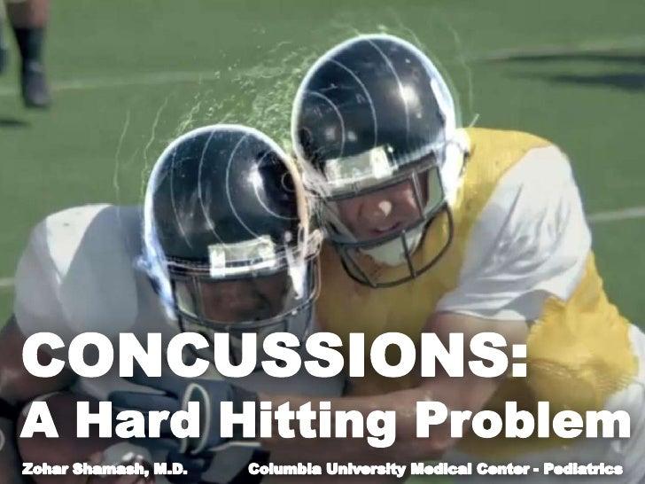 CONCUSSIONS:<br />A Hard Hitting Problem<br />Zohar Shamash, M.D.<br />Columbia University Medical Center - Pediatrics<br />
