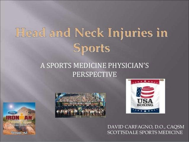 A SPORTS MEDICINE PHYSICIAN'S PERSPECTIVE  DAVID CARFAGNO, D.O., CAQSM SCOTTSDALE SPORTS MEDICINE