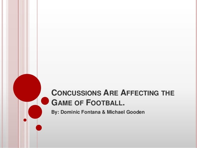 CONCUSSIONS ARE AFFECTING THEGAME OF FOOTBALL.By: Dominic Fontana & Michael Gooden