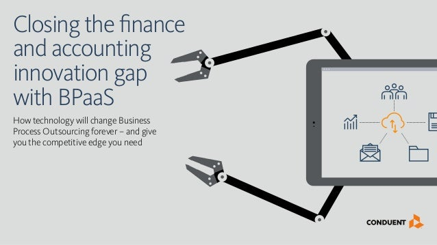 Closing the finance and accounting innovation gap with BPaaS How technology will change Business Process Outsourcing forev...