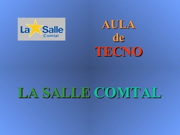 LA   SALLE  COMTAL AULA de TECNO
