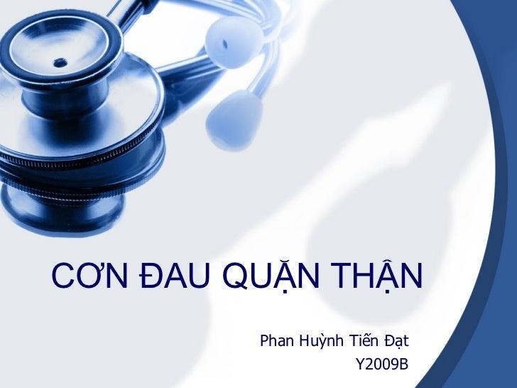 CƠN ĐAU QUẶN THẬN Phan Huỳnh Tiến Đạt Y2009B