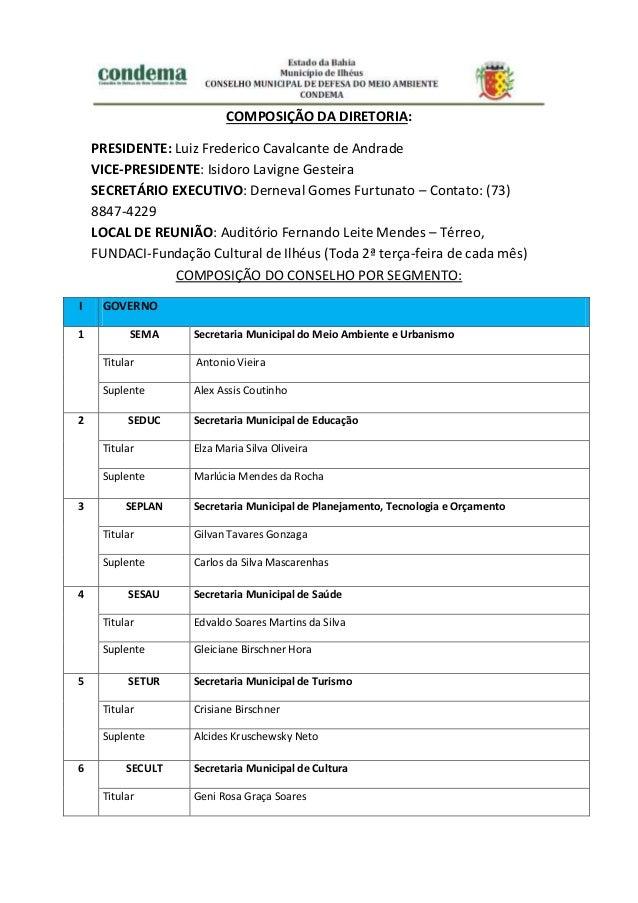 COMPOSIÇÃO DA DIRETORIA: PRESIDENTE: Luiz Frederico Cavalcante de Andrade VICE-PRESIDENTE: Isidoro Lavigne Gesteira SECRET...