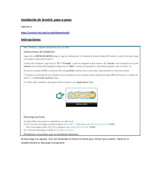 Instalación de Scratch, paso a paso: Ingresar a http://scratch.mit.edu/scratch2download/  Instrucciones:  Se descarga a tu...
