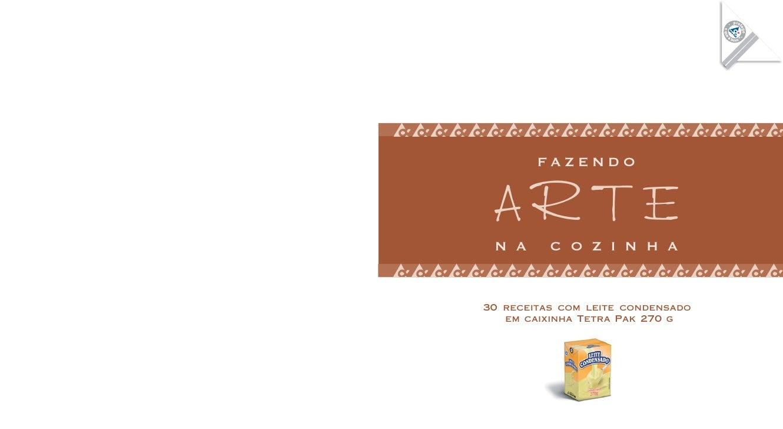 FAZENDO    ARTE  N A      C O Z I N H A   30 receitas com leite condensado    em caixinha Tetra Pak 270 g